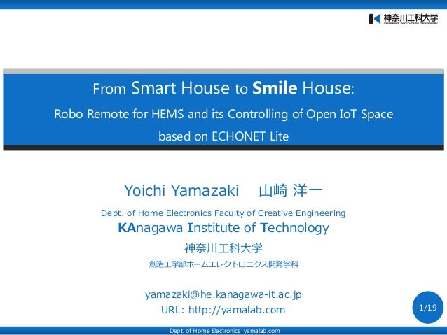 From Smart House to Smile House: Robo Remote for HEMS and its Controlling of Open IoT Space based on ECHONET Lite Dept. of...