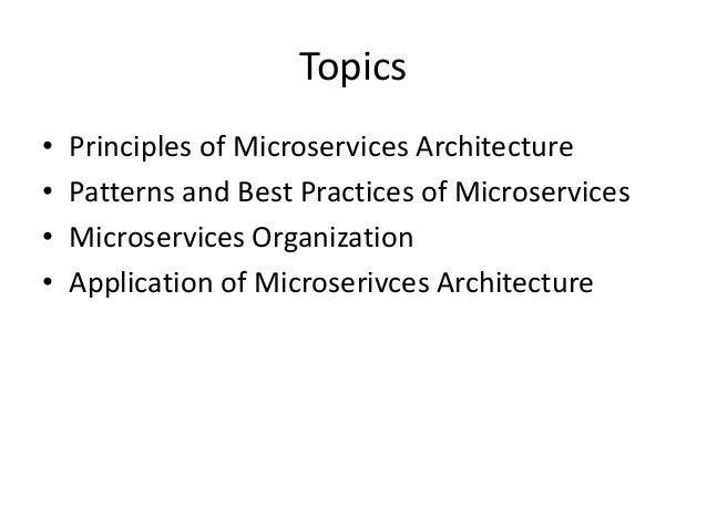 Topics • Principles of Microservices Architecture • Patterns and Best Practices of Microservices • Microservices Organizat...