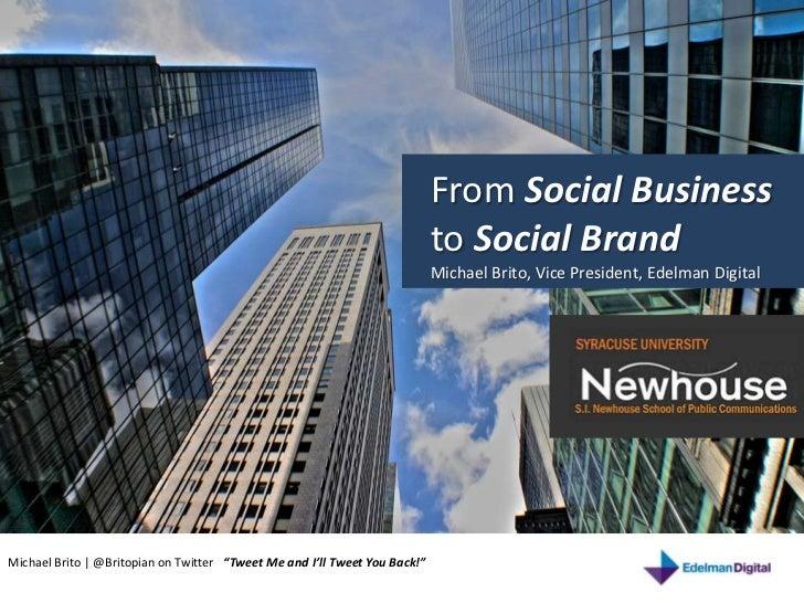 From Social Business <br />to Social Brand<br />Michael Brito, Vice President, Edelman Digital<br />Michael Brito   @Brito...