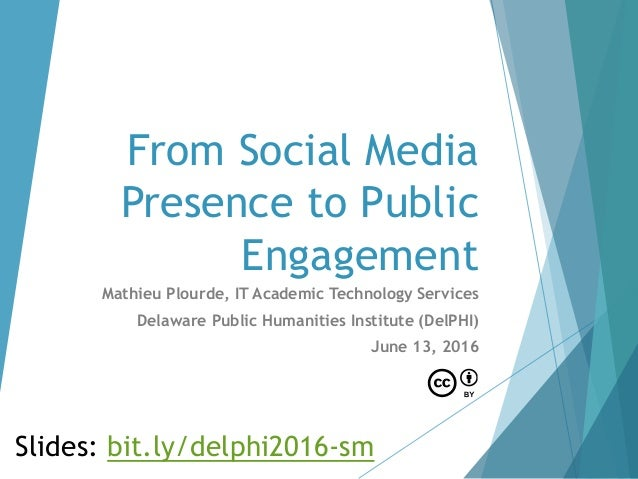 From Social Media Presence to Public Engagement Mathieu Plourde, IT Academic Technology Services Delaware Public Humanitie...
