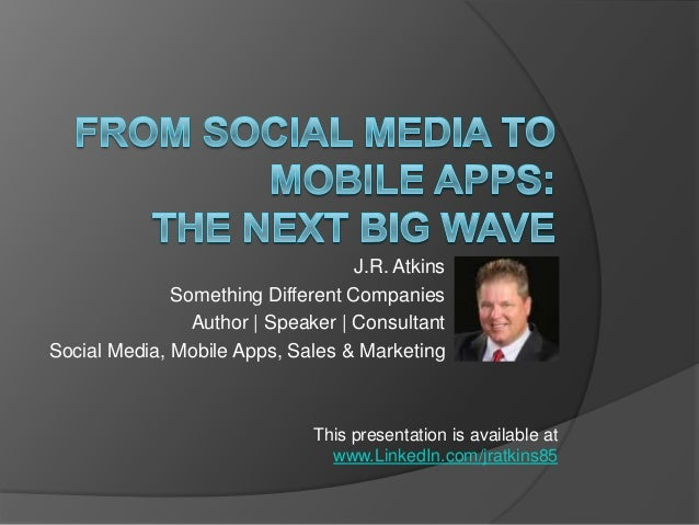 J.R. Atkins              Something Different Companies                Author | Speaker | ConsultantSocial Media, Mobile Ap...
