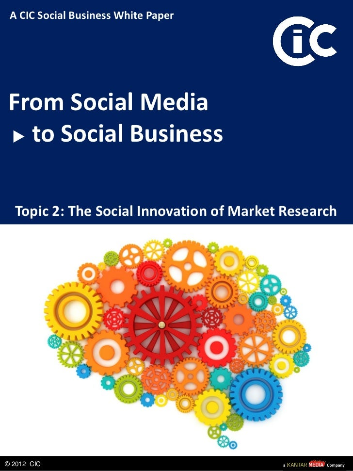 A CIC Social Business White PaperFrom Social Media  to Social Business  Topic 2: The Social Innovation of Market Research©...
