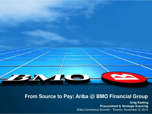 From Source to Pay: Ariba @ BMO Financial Group                                                       Greg Keeling        ...