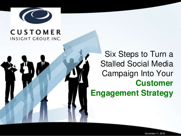 Six Steps to Turn a Stalled Social Media Campaign Into Your Customer Engagement Strategy November 11, 2010