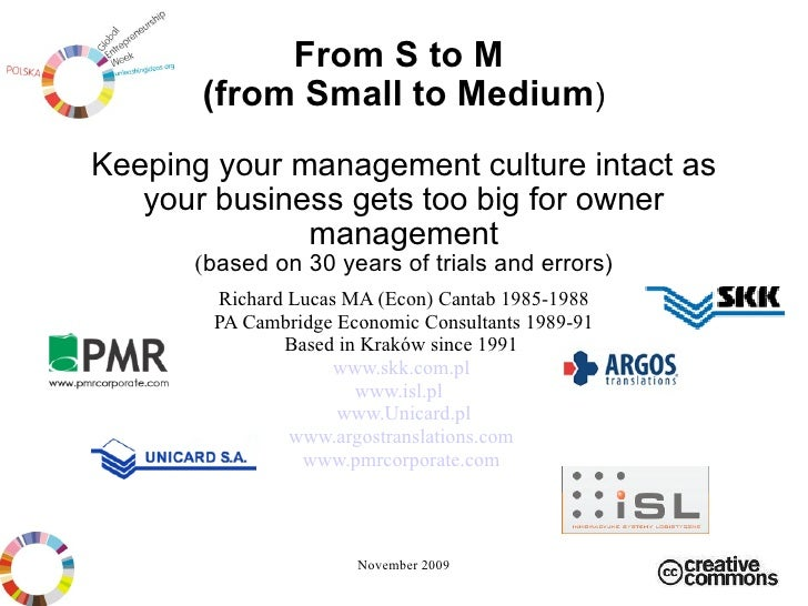 From S to M (from Small to Medium ) Keeping your management culture intact as your business gets too big for owner manage...
