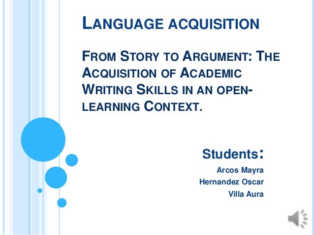 LANGUAGE ACQUISITION FROM STORY TO ARGUMENT: THE ACQUISITION OF ACADEMIC WRITING SKILLS IN AN OPEN- LEARNING CONTEXT. Stud...