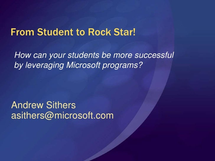 From Student to Rock Star!<br />How can your students be more successful by leveraging Microsoft programs?<br />Andrew Sit...