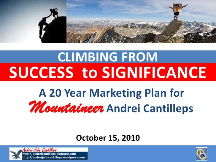 CLIMBING FROM <br />SUCCESS  to SIGNIFICANCE<br />A 20 Year Marketing Plan for<br />MountaineerAndrei Cantilleps<br />Octo...