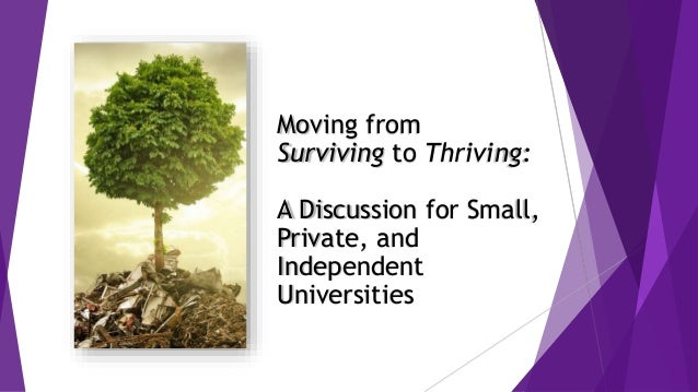 Moving from Surviving to Thriving: A Discussion for Small, Private, and Independent Universities