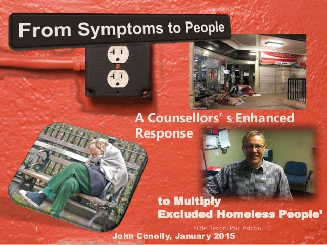 A Counsellors' s Enhanced Response to Multiply Excluded Homeless People' John Conolly, January 2015 Slide Design, Paul Ash...