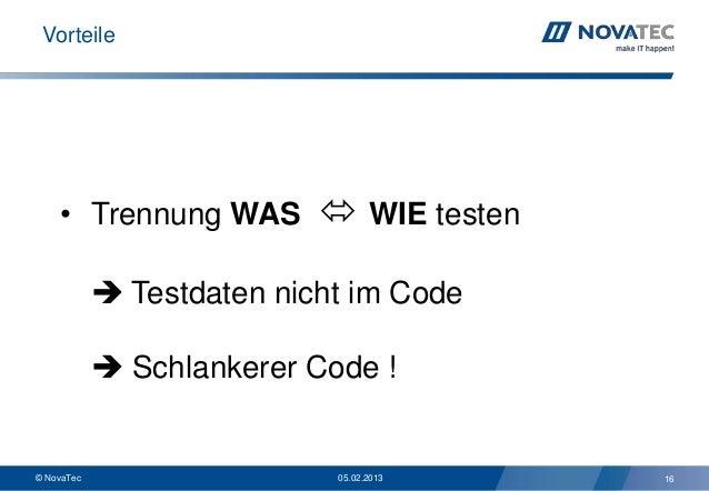Vorteile    • Trennung WAS          WIE testen             Testdaten nicht im Code             Schlankerer Code !© Nova...