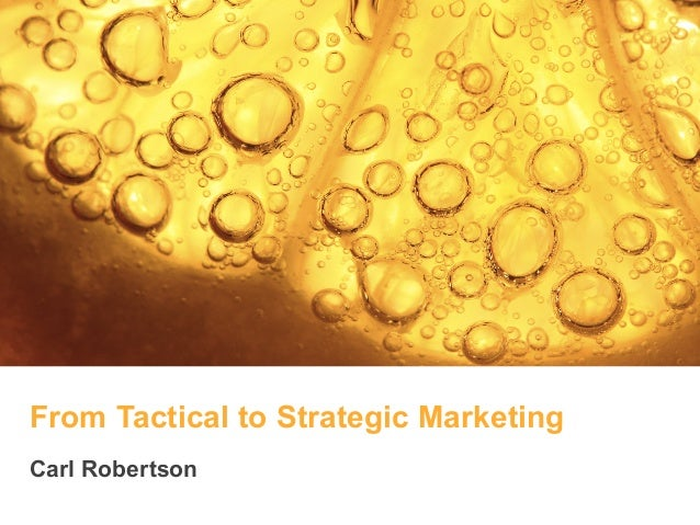 From Tactical to Strategic Marketing  Carl Robertson