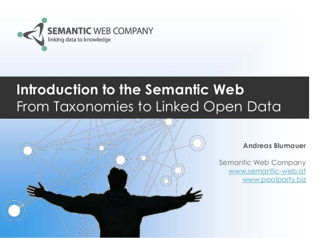 Introduction to the Semantic Web From Taxonomies to Linked Open Data Andreas Blumauer Semantic Web Company www.semantic-we...