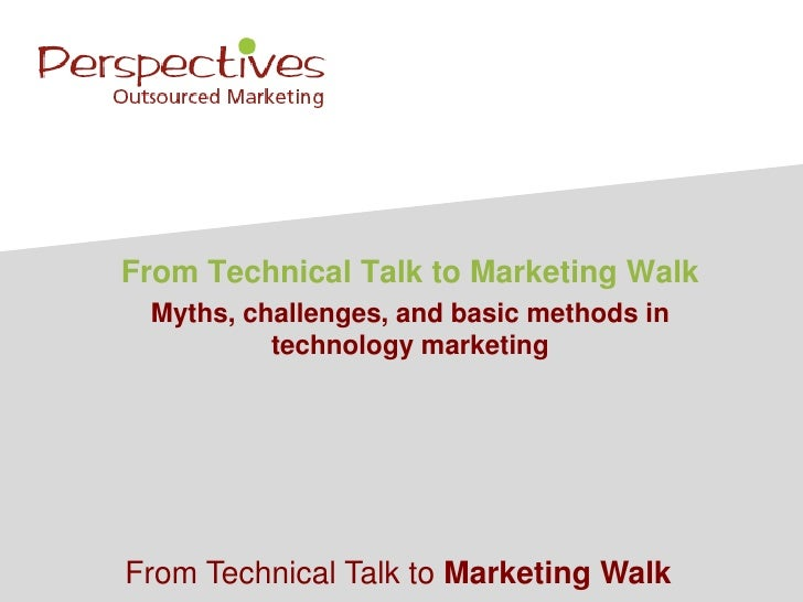 From Technical Talk to Marketing Walk Myths, challenges, and basic methods in          technology marketingFrom Technical ...