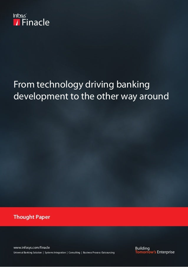 From technology driving bankingdevelopment to the other way aroundThought Paperwww.infosys.com/finacleUniversal Banking So...