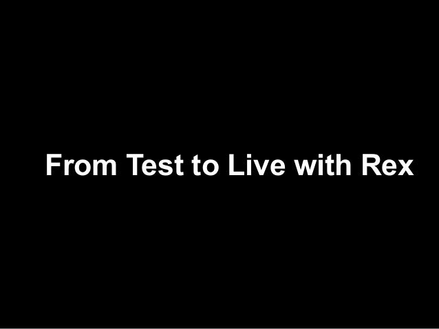 From Test to Live with Rex