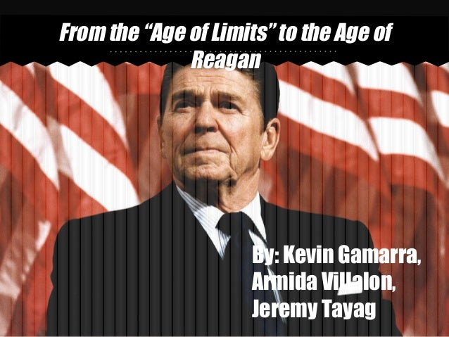 "From the ""Age of Limits"" to the Age of              Reagan                      By: Kevin Gamarra,                      Ar..."