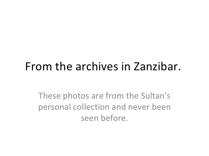 From the archives in Zanzibar.  These photos are from the Sultan's personal collection and never been seen before.