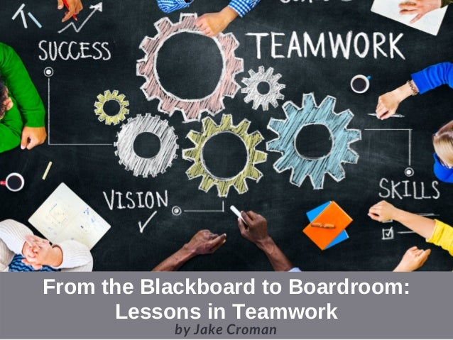 From the Blackboard to Boardroom: Lessons in Teamwork by Jake Croman