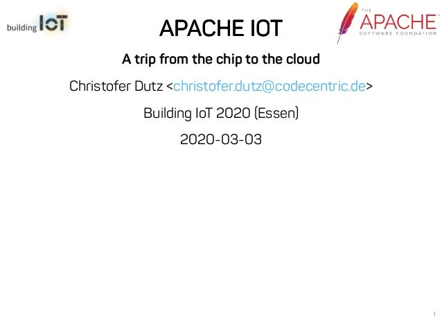 APACHE IOTAPACHE IOT A trip from the chip to the cloud Christofer Dutz < > Building IoT 2020 (Essen) 2020-03-03 christofer...
