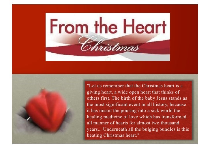 """""""Let us remember that the Christmas heart is a giving heart, a wide open heart that thinks of others first. The birth of t..."""