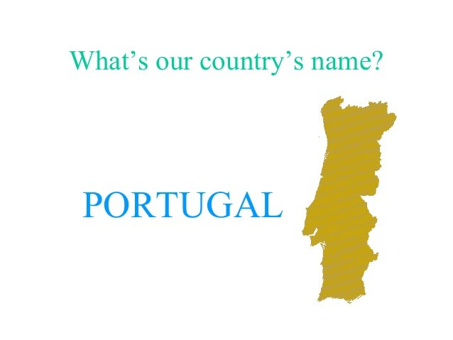 What's our country's name? PORTUGAL