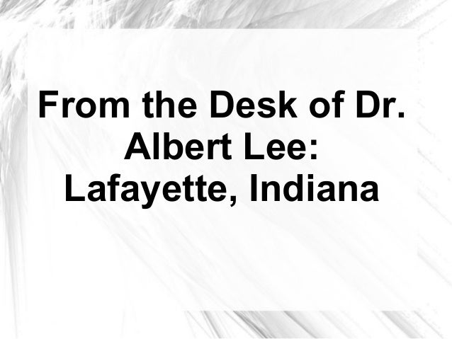 From the Desk of Dr.Albert Lee:Lafayette, Indiana