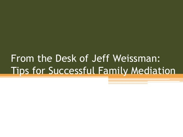 From the Desk of Jeff Weissman: Tips for Successful Family Mediation