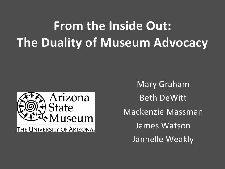 From the Inside Out: The Duality of Museum Advocacy Mary Graham Beth DeWitt Mackenzie Massman James Watson Jannelle Weakly