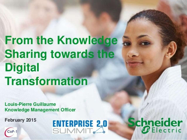 February 2015 From the Knowledge Sharing towards the Digital Transformation Louis-Pierre Guillaume Knowledge Management Of...