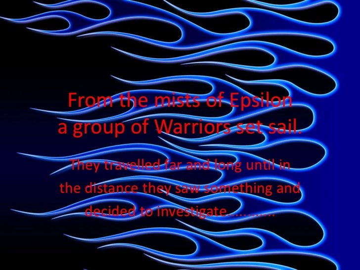From the mists of Epsilona group of Warriors set sail.<br />They travelled far and long until in <br />the distance they s...