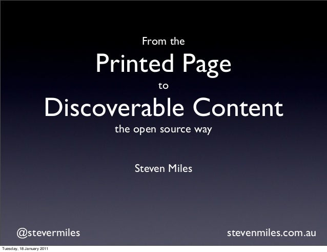 From the Printed Page to Discoverable Content the open source way Steven Miles @stevermiles stevenmiles.com.au Tuesday, 18...