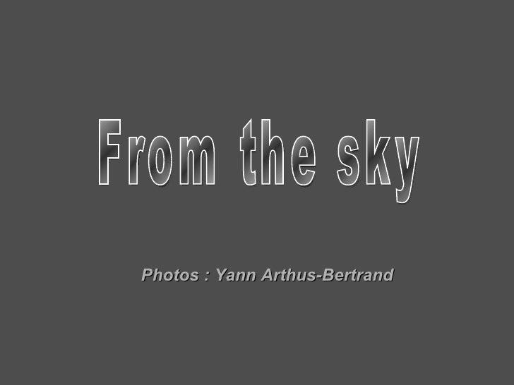From the sky Photos : Yann Arthus-Bertrand