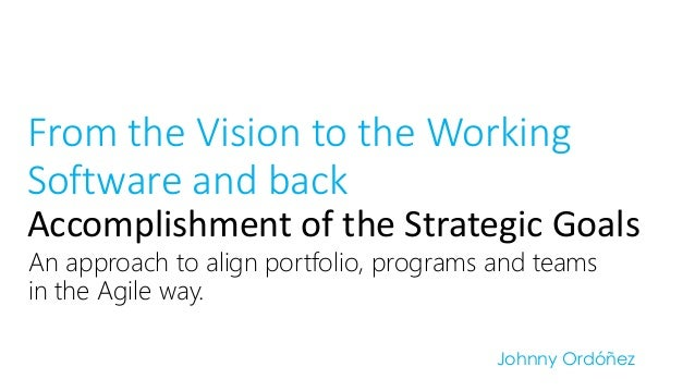 An approach to align portfolio, programs and teams in the Agile way.  FromtheVisionto theWorkingSoftware and backAccomplis...