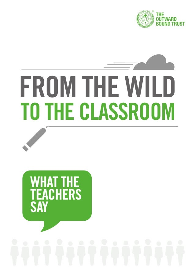 WHAT THE TEACHERS SAY FROM THE WILD TO THE CLASSROOM