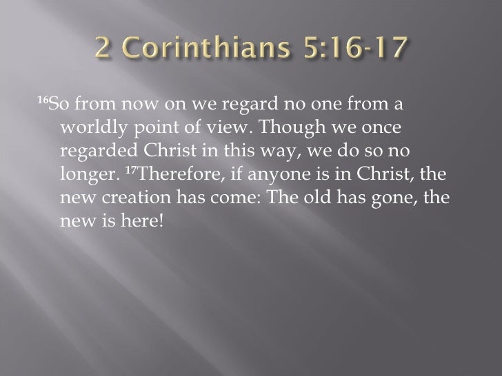 <ul><li>16 So from now on we regard no one from a worldly point of view. Though we once regarded Christ in this way, we do...