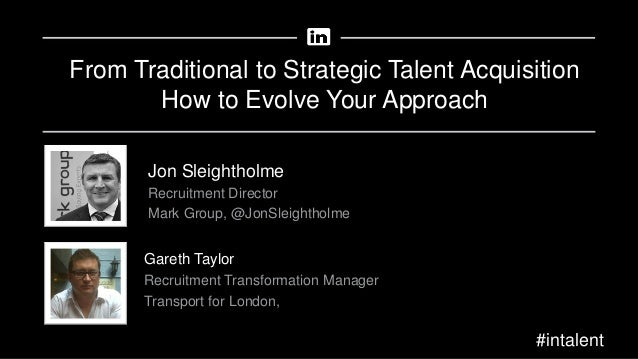 From Traditional to Strategic Talent Acquisition How to Evolve Your Approach Gareth Taylor Recruitment Transformation Mana...