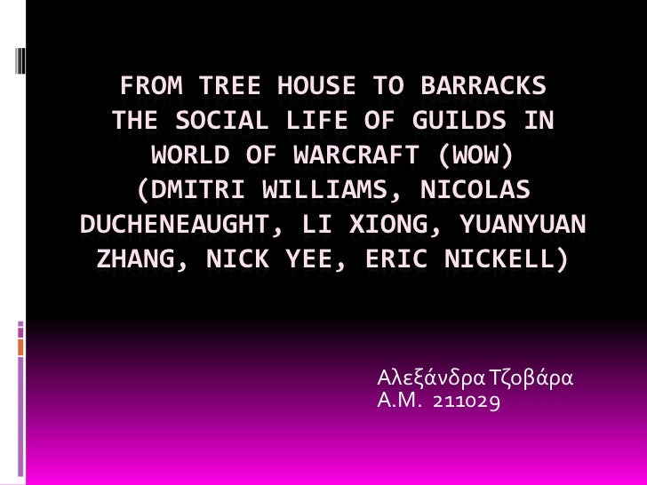 FROM TREE HOUSE TO BARRACKS  THE SOCIAL LIFE OF GUILDS IN     WORLD OF WARCRAFT (WOW)   (DMITRI WILLIAMS, NICOLASDUCHENEAU...