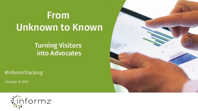 From Unknown to Known Turning Visitors into Advocates October 8, 2015 #InformzTracking