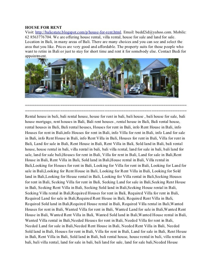 HOUSE FOR RENTVisit: http://baliestate.blogspot.com/p/house-for-rent.html. Email: budd2id@yahoo.com. Mobile:62 8563776704....