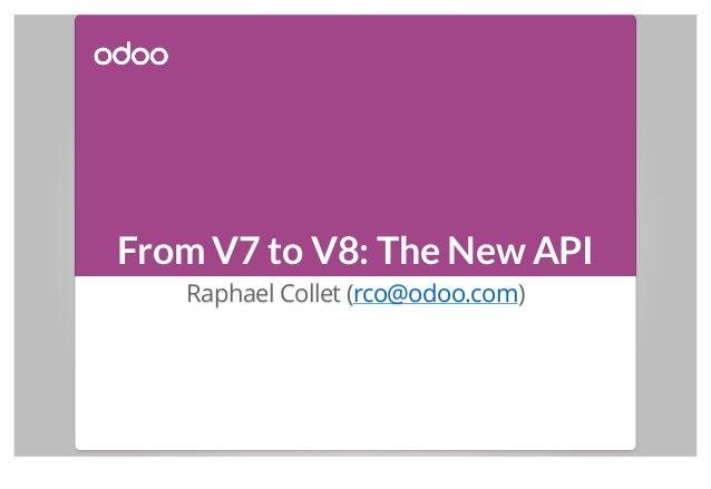 From V7 to V8: The New API Raphael Collet (rco@odoo.com)