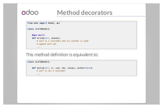 Method decorators fromfrom odoo importimport Model,, api classclass stuff((Model):): @api.multi@api.multi defdef write((se...