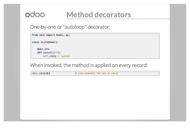 """Method decorators One-by-one or """"autoloop"""" decorator: fromfrom odoo importimport Model,, api classclass stuff((Model):): @..."""