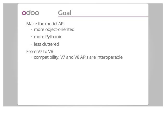 Goal Make the model API more object-oriented more Pythonic less cluttered From V7 to V8 compatibility: V7 and V8 APIs are ...