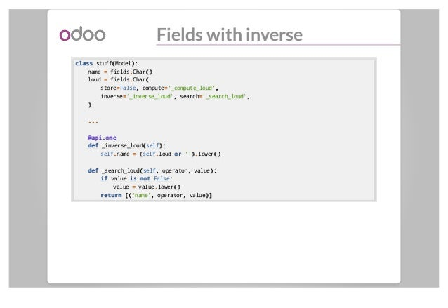 Fields with inverse classclass stuff((Model):): name == fields..Char()() loud == fields..Char(( store==False,, compute=='_...