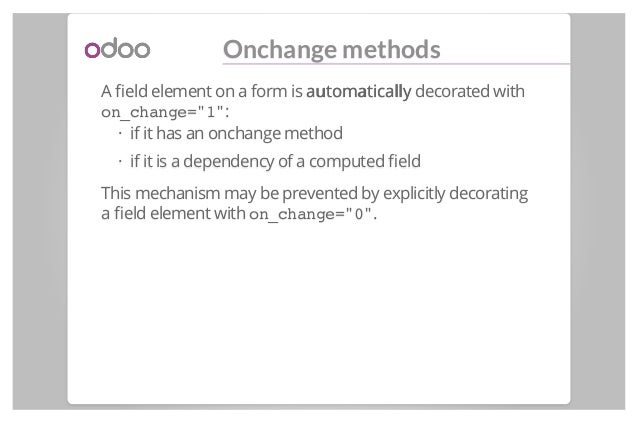 """Onchange methods A field element on a form is automaticallyautomatically decorated with on_change=""""1"""": if it has an onchang..."""
