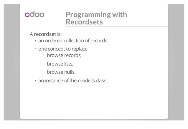 Programming with Recordsets A recordsetrecordset is: an ordered collection of records one concept to replace browse record...