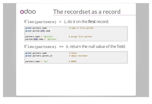The recordset as a record If len(partners) > 1, do it on the firstfirst record: printprint partners..name # name of first pa...