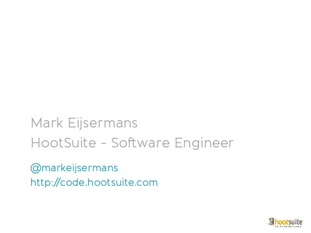 From Vagrant to production Mark Eijsermans HootSuite - Software Engineer @markeijsermans http://code.hootsuite.com