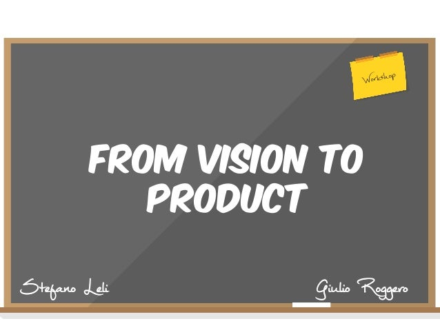 Workshop  From Vision To Product Stefano Leli  Giulio Roggero